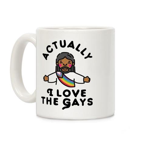 Actually, I Love The Gays (Brown Jesus) Coffee Mug
