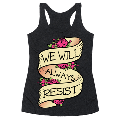 We Will Always Resist Racerback Tank Top