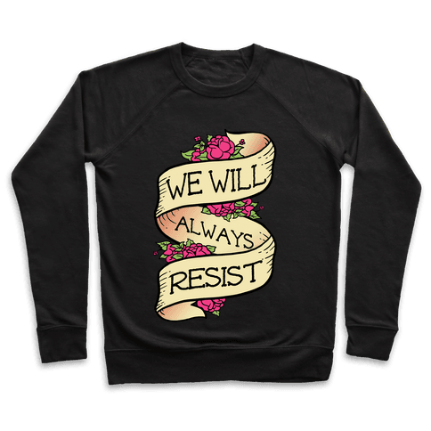 We Will Always Resist Pullover