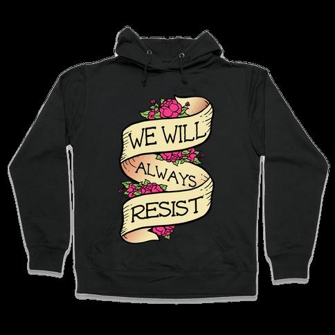 We Will Always Resist Hooded Sweatshirt