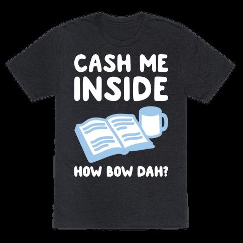 Cash Me Inside How Bow Dah?