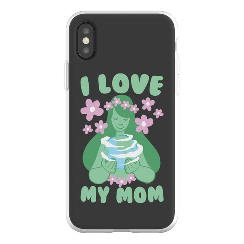 I Love My Mom Phone Flexi-Case