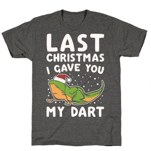 Last Christmas I Have You My Dart Parody White Print T-Shirt