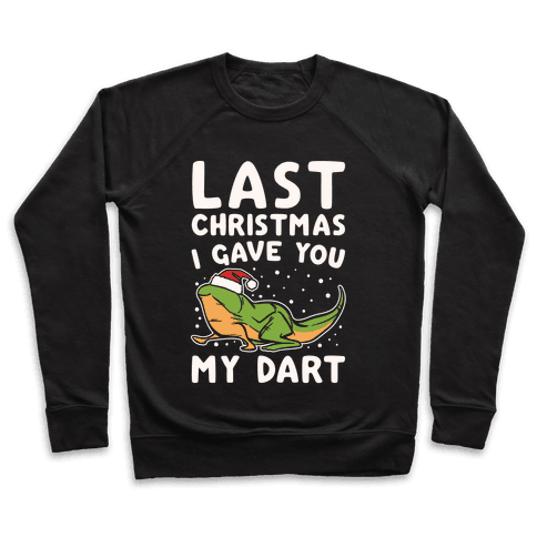 Last Christmas I Have You My Dart Parody White Print Pullover