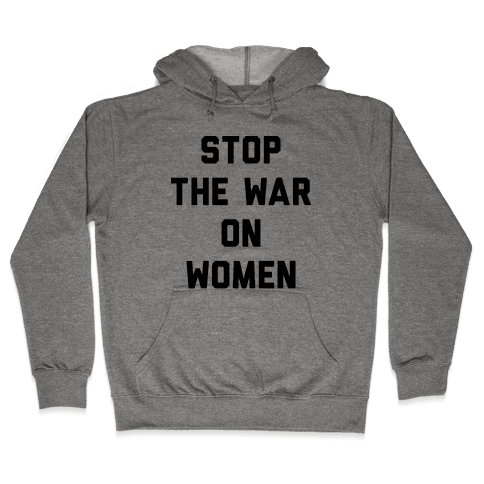 Stop The War On Women Hooded Sweatshirt