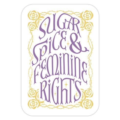 Sugar, Spice, and Feminine rights Die Cut Sticker
