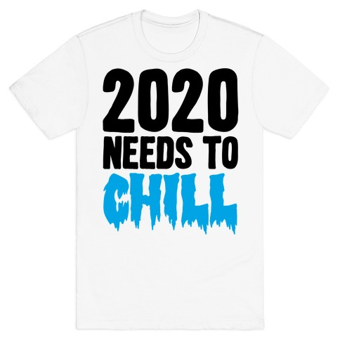 2020 Needs To Chill T-Shirt