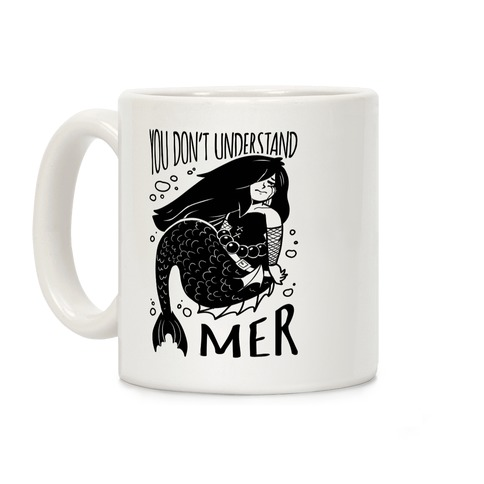 You Don't Understand Mer Coffee Mug