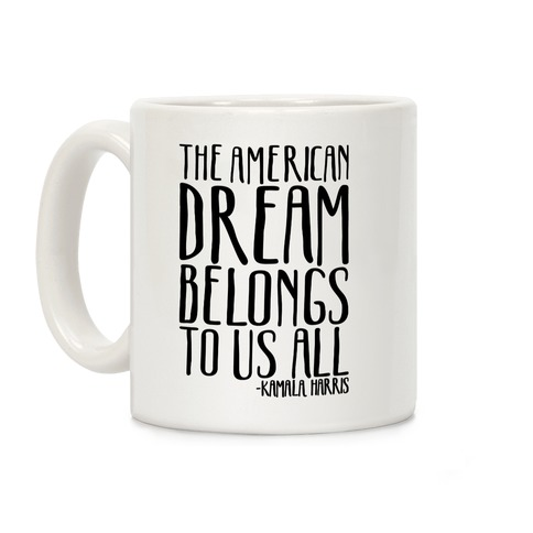 The American Dream Belongs To Us All Kamala Harris Quote Coffee Mug