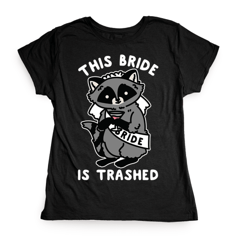 This Bride is Trashed Raccoon Bachelorette Party Womens T-Shirt