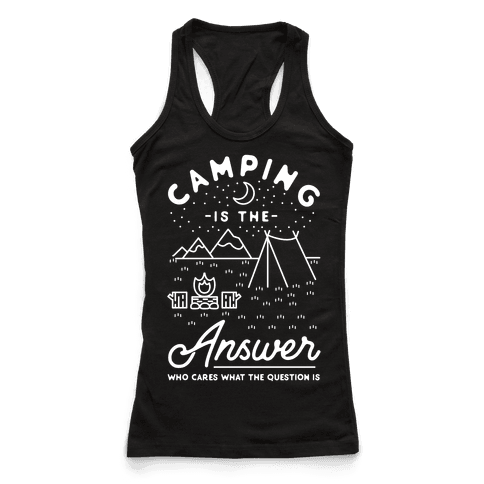 Camping Is The Answer Racerback Tank Top