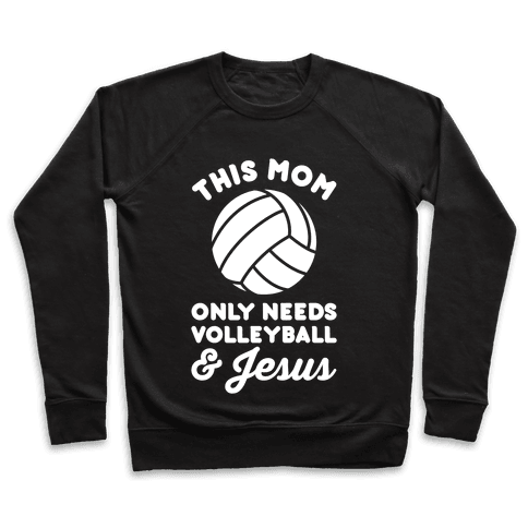 This Mom Only Needs Volleyball and Jesus Pullover