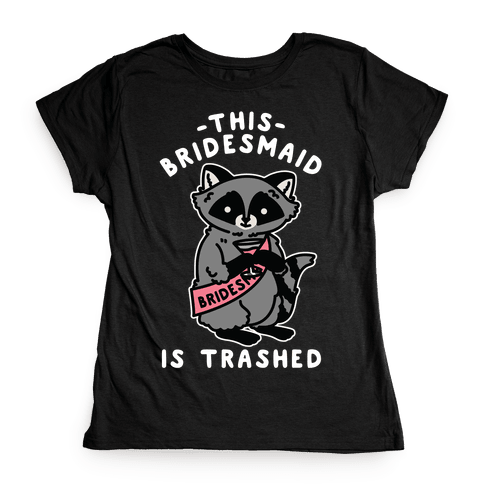 This Bridesmaid is Trashed Raccoon Bachelorette Party Womens T-Shirt