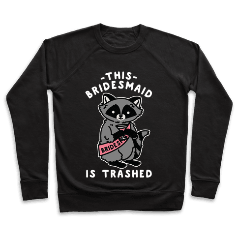 This Bridesmaid is Trashed Raccoon Bachelorette Party Pullover