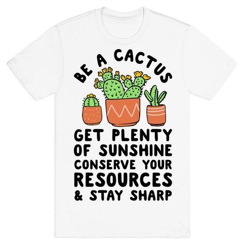 Be a Cactus T-Shirt