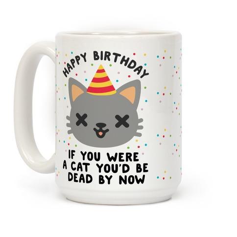 Happy Birthday If You Were a Cat Coffee Mug