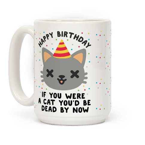 Happy Birthday If You Were a Cat Coffee Mug