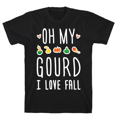 Oh My Gourd I Love Fall (White) T-Shirt