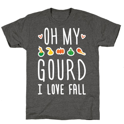 Oh My Gourd I Love Fall (White) T-Shirt