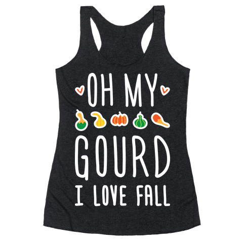 Oh My Gourd I Love Fall (White) Racerback Tank Top