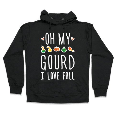 Oh My Gourd I Love Fall (White) Hooded Sweatshirt