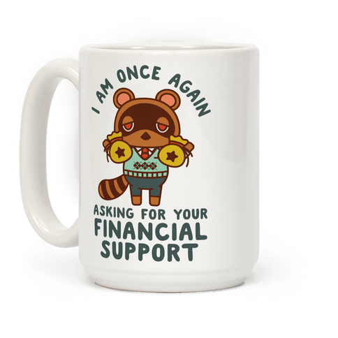 I Am Once Again Asking For Your Financial Support Tom Nook Coffee Mug