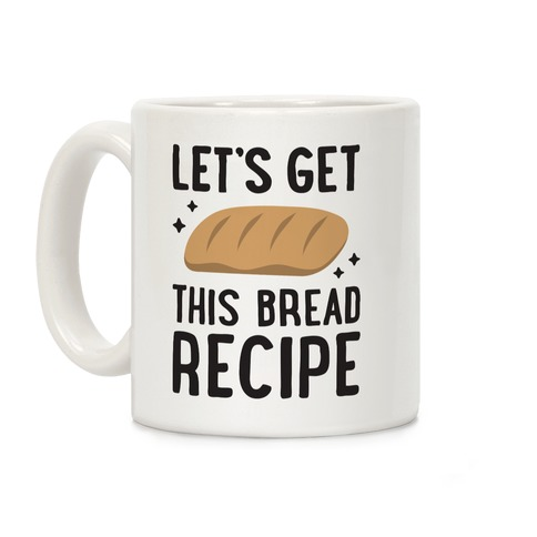 Let's Get This Bread Recipe Coffee Mug