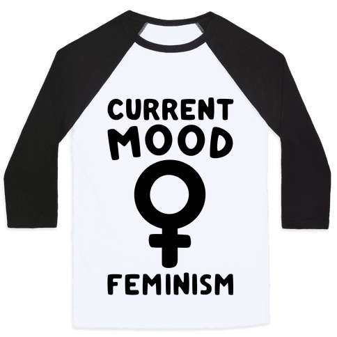 Current Mood Feminism  Baseball Tee