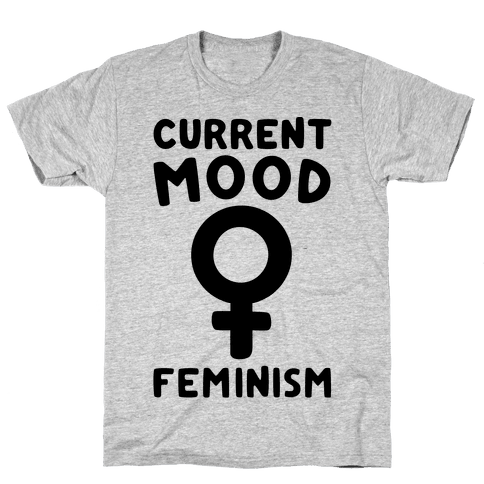 Current Mood Feminism  Mens T-Shirt
