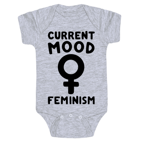 Current Mood Feminism  Baby Onesy
