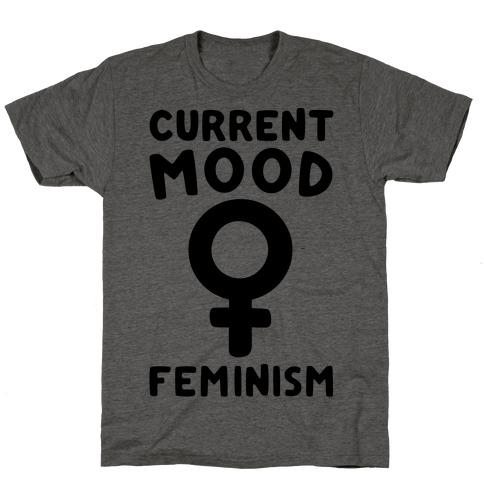 Current Mood Feminism Mens/Unisex T-Shirt