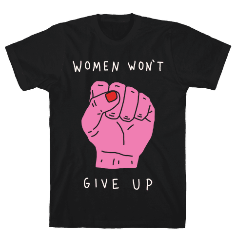 Women Won't Give Up Mens T-Shirt