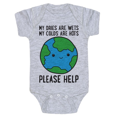 My Dries Are Wets, My Colds Are Hots, Please Help - Earth Baby Onesy