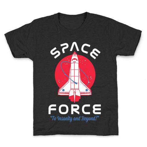Space Force To Insanity and Beyond Kids T-Shirt