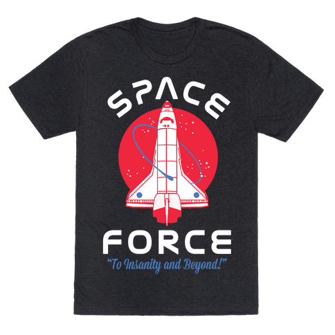 Space Force To Insanity and Beyond Mens T-Shirt