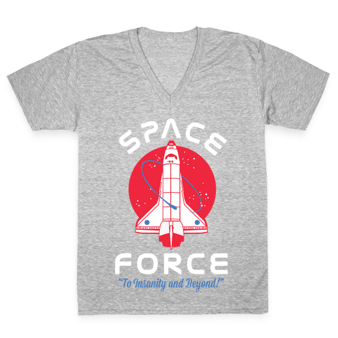 Space Force To Insanity and Beyond V-Neck Tee Shirt