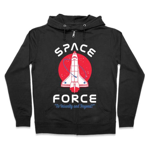 Space Force To Insanity and Beyond Zip Hoodie