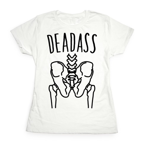 Deadass Skeleton Butt Parody Womens T-Shirt