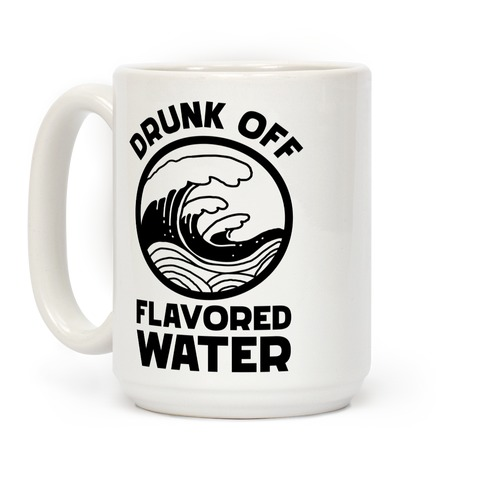 Drunk Off Flavored Water Coffee Mug