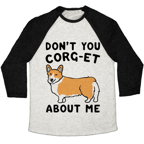 Don't You Corg-et About Me Parody Baseball Tee