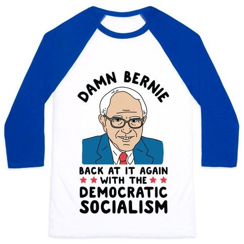 Damn Bernie Back At It Again With The Democratic Socialism Baseball Tee