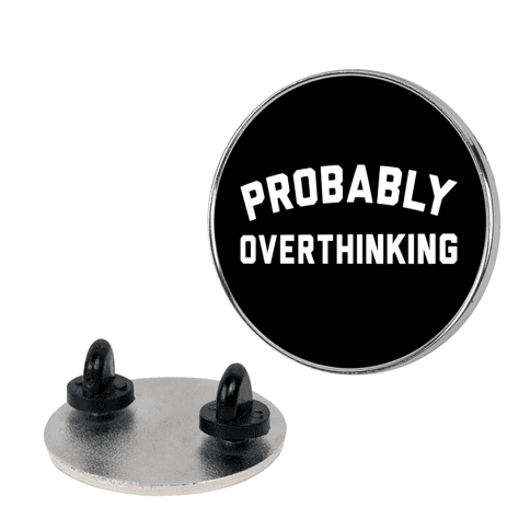 Probably Overthinking pin