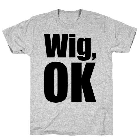 Wig Ok  Mens T-Shirt