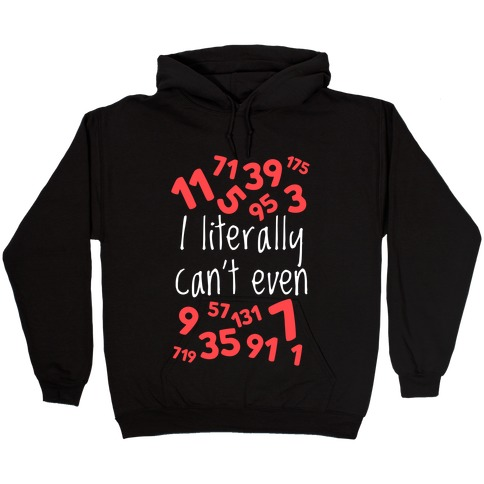 I Literally Can't Even Hooded Sweatshirt