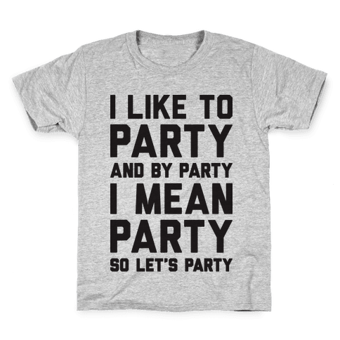 I Like To Party And By Party I Mean Party Kids T-Shirt