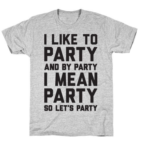 I Like To Party And By Party I Mean Party Mens T-Shirt