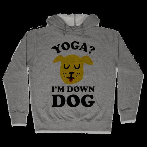 Yoga? I'm Down Dog Hooded Sweatshirt