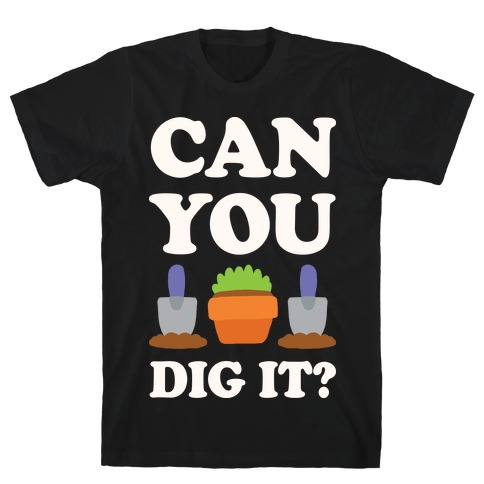 Can You Dig It  Mens T-Shirt