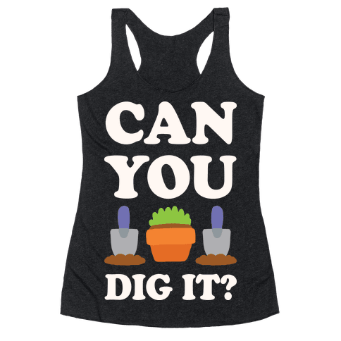 Can You Dig It  Racerback Tank Top