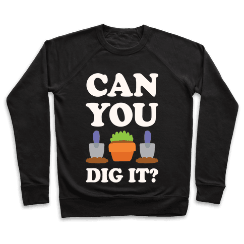 Can You Dig It  Pullover